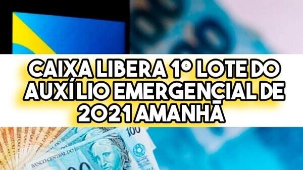 CAIXA libera 1º lote do auxílio emergencial de 2021 AMANHÃ